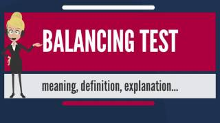 What Is BALANCING TEST? What Does BALANCING TEST Mean? BALANCING TEST Meaning & Explanation