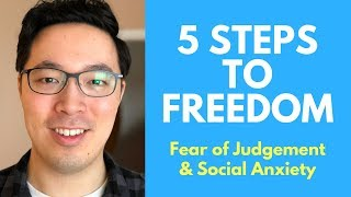 Fear of Judgement & Social Anxiety: 5 Steps That Will Set You FREE