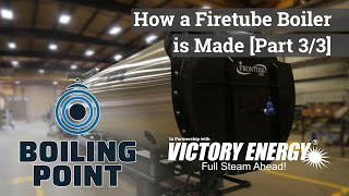 How a Firetube Boiler is Made (Part 3/3) - Boiling Point