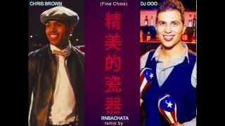 FINE CHINA - CHRIS BROWN - DJ OOO BACHATA REMIX