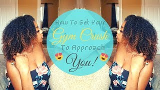 HOW TO GET YOUR GYM CRUSH TO APPROACH YOU! 😍🤫