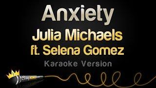Julia Michaels ft. Selena Gomez - Anxiety (Karaoke Version)