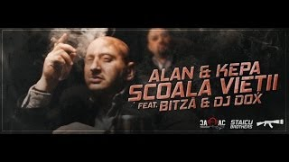 ALAN & KEPA - Scoala Vietii feat. Bitză & Dj Dox ( Videoclip Oficial )