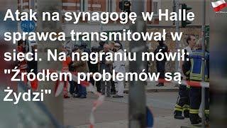 """Atak na synagogę w Halle sprawca transmitował w sieci. Na nagraniu mówił: """"Źródłem problemów są Żydzi"""