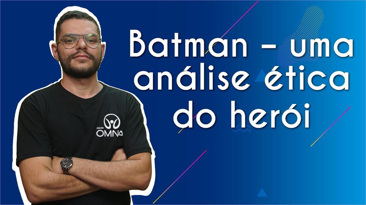 Batman – uma análise ética do herói