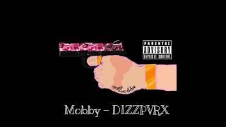 Mobby - DIZZPVRX ( Prod. Sen$atez )