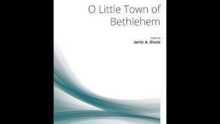 O Little Town of Bethlehem - Jantz A. Black