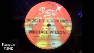 Michael Wilson - Groove It To Your Body (1982) ♫