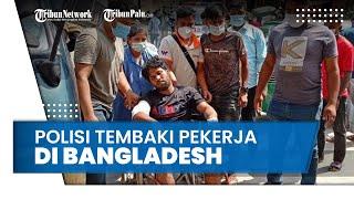 Protes Gaji Belum Dibayar, Pekerja di Bangladesh Ditembaki Polisi, 5 Tewas dan Puluhan Lainnya Luka