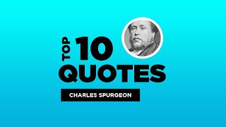 Top 10 Charles Spurgeon Quotes - British Clergyman. #CharlesSpurgeon #CharlesSpurgeonQuotes #Quotes