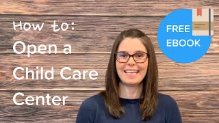 How to Open a Childcare Center Part 1: Business Plan, Location & Enrollment