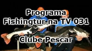 Programa Fishingtur na TV 031 - Clube Pescar
