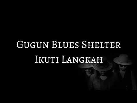 Gugun Blues Shelter - Ikuti Langkah (LYRICS)