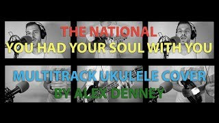 """You Had Your Soul With You""   The National   Ukulele Cover   By Alex Denney"