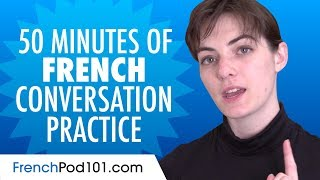 50 Minutes Of French Conversation Practice - Improve Speaking Skills