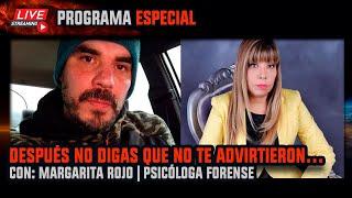 Después No Digas Que No Te Advirtieron | ESI | Margarita Rojo, Psicóloga Forense