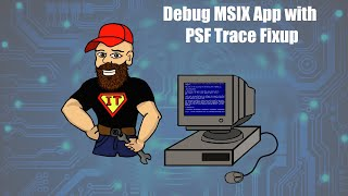 Debug MSIX App with PSF Trace Fixup