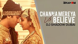 Ae Dil Hai Mushkil - Channa Mereya vs Believe | DJ Shadow Dubai Mashup