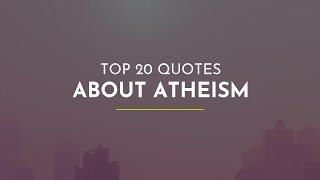 TOP 20 Quotes about Atheism ~ Everyday Quotes ~ Friendship Quotes ~ Bday Quotes