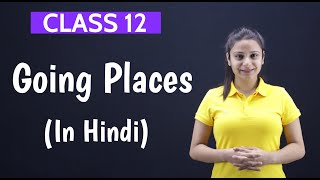 Going Places Class 12 in Hindi | Going Places Class 12 | With Notes