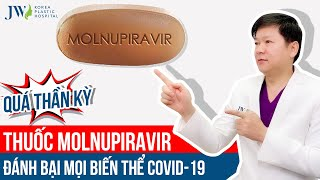 MỪNG PHÁT KHÓC: Thuốc đặc trị COVID-19 Molnupiravir HIỆU QUẢ THẦN KỲ, 100% F0 tại nhà THOÁT CHẾT
