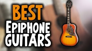 Best Epiphone Acoustic Guitars In 2019 - GuitarSquid Reviews