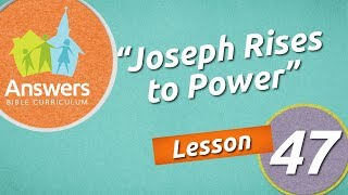 Joseph Rises to Power   Answers Bible Curriculum: Lesson 47