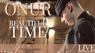 ONUR - Beautiful Time Live Performance
