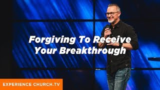 Forgiving To Receive Your Breakthrough