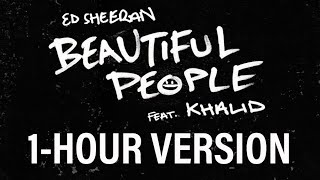 Ed Sheeran   Beautiful People (feat. Khalid) [1  HOUR VERSION]