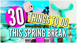 30 Things To Do When You're Bored On Spring Break 2016!