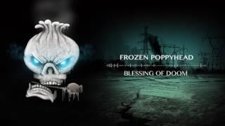Video Frozen Poppyhead - Blessing of Doom (OFFICIAL AUDIO)
