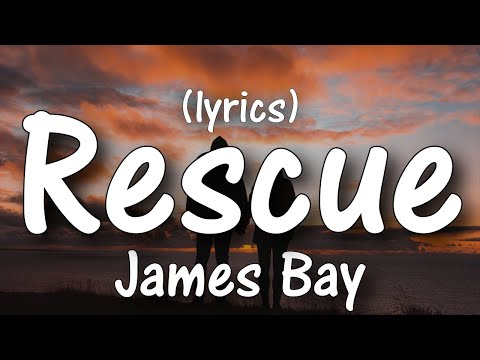 James Bay - Rescue ( Lyrics / Lyric Video )