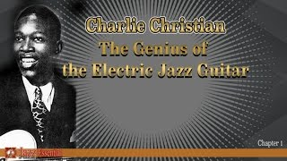 Charlie Christian - The Genius of the Electric Jazz Guitar | Chapter 1