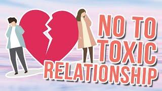 Say no to unhealthy toxic relationships
