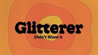 """Glitterer – """"Didn't Want It"""""""