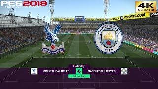 PES 2019 (PC) Crystal Palace Vs Manchester City   REALISTIC PREMIER LEAGUE PREDICTION   14/4/2019 4K