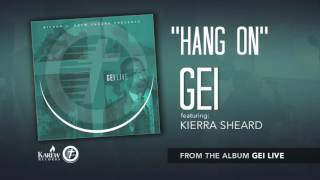 GEI - Hang On Feat: Kierra Sheard (Radio Version) [Audio Only]