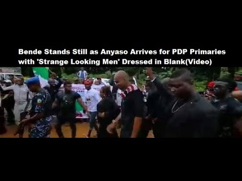 Bende Stands Still as Anyaso Arrives for PDP Primaries with 'Strange Looking Men' Dressed in Black