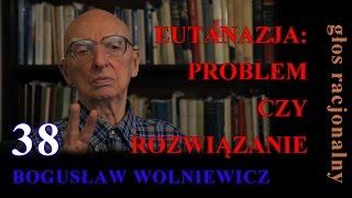 """Bogusław Wolniewicz 38 EUTANAZJA:PROBLEM CZY ROZWIĄZANIE? """"Bioetyka"""" 2"""