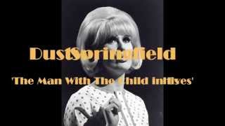 Dusty Springfield; 'The Man With The Child In His Eyes'