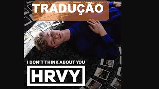 HRVY   I Don't Think About You [Tradução] ]Legenda]