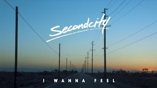 Secondcity   'I Wanna Feel' (Official Video)
