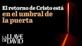 El retorno de Cristo está en el umbral de la puerta