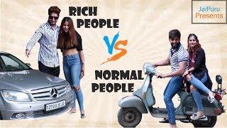 RICH PEOPLE v/s NORMAL PEOPLE || JaiPuru
