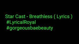 STAR   Noah & Star   Breathless (Lyrics) (Full Song) | Season 3| #LyricalRoyal #Gorgeousbaebeauty