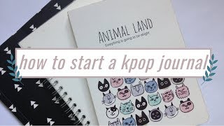 how to start a kpop journal + what to write