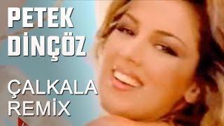 Petek Dinçöz - Çalkala Remix