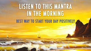 MORNING MANTRA to START DAY WITH POSITIVE ENERGY || No Ads || Best Morning Meditation Mantra