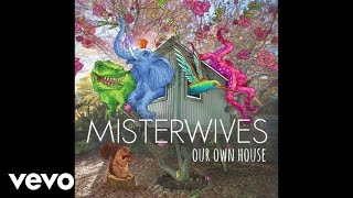 MisterWives - Our Own House (Official Audio)